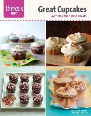 Great Cupcakes: Easy-To-Bake Sweet Treats - Editors of Fine Cooking