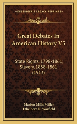 Great Debates in American History V5: State Rights, 1798-1861; Slavery, 1858-1861 (1913) - Miller, Marion Mills (Editor), and Warfield, Ethelbert D (Introduction by)