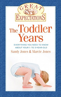 Great Expectations: The Toddler Years: The Essential Guide to Your 1- to 3-Year-Old - Jones, Sandy