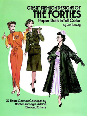 Great Fashion Designs of the Forties Paper Dolls: 32 Haute Couture Costumes by Hattie Carnegie, Adrian, Dior and Others - Tierney, Tom, and Paper Dolls