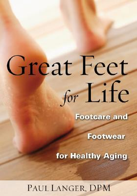 Great Feet for Life: Footcare and Footwear for Healthy Aging - Langer, Paul