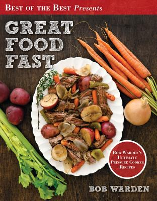 Great Food Fast: Bob Warden's Ultimate Pressure Cooker Recipes - Bob, Warden, and Warden, Bob, and Stella, Christian (Photographer)