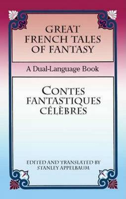 Great French Tales of Fantasy/Contes Fantastiques Celebres: A Dual-Language Book - Appelbaum, Stanley (Translated by)