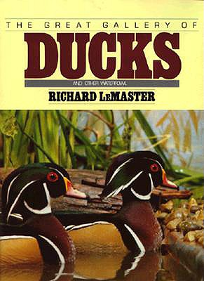 Great Gallery of Ducks and Other Waterfowl - LeMaster, Richard, and LeMaster