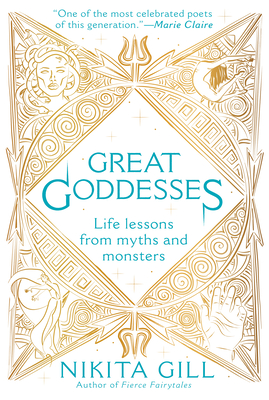 Great Goddesses: Life Lessons from Myths and Monsters - Gill, Nikita