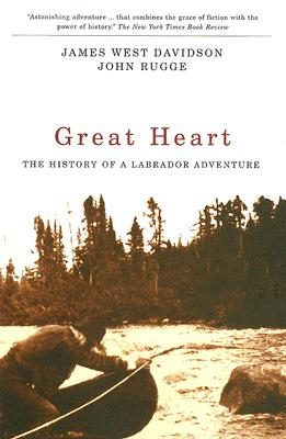Great Heart: The History of a Labrador Adventure - Davidson, James West, and Rugge, John