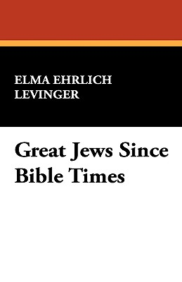 Great Jews Since Bible Times - Levinger, Elma Ehrlich
