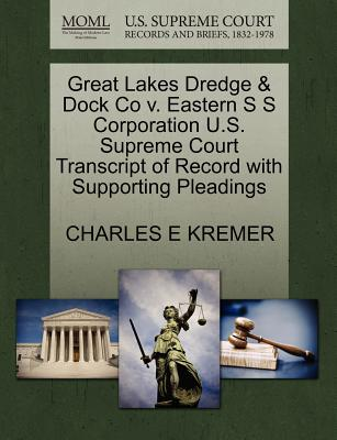 Great Lakes Dredge & Dock Co V. Eastern S S Corporation U.S. Supreme Court Transcript of Record with Supporting Pleadings - Kremer, Charles E