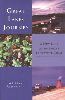 Great Lakes Journey: A New Look at America's Freshwater Coast - Ashworth, William