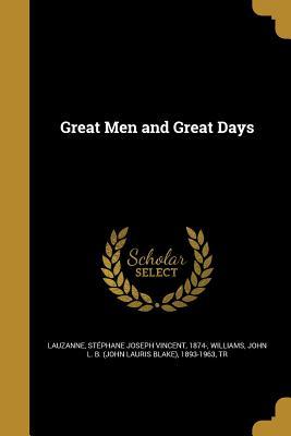 Great Men and Great Days - Lauzanne, Stephane Joseph Vincent 1874 (Creator), and Williams, John L B (John Lauris Blake) (Creator)