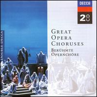 Great Opera Choruses - Alexander Oliver (vocals); Alexei Maslennikov (vocals); Bernd Weikl (vocals); Della Jones (vocals); Giorgio Tadeo (vocals); Haberdashers Aske School Boys' Choir; Helga Dernesch (vocals); Isola Jones (vocals); James McCracken (vocals)