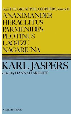Great Philosophers: Anaximander, Heraclitus, Parmenides, Plotinus, Lao-tzu, Nagarjuna v.2 - Jaspers, Karl, and Arendt, Hannah (Volume editor), and Manheim, R. (Translated by)