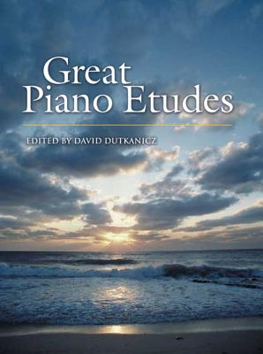Great Piano Etudes: Masterpieces by Chopin, Scriabin, Debussy, Rachmaninoff and Others - Dutkanicz, David (Editor)