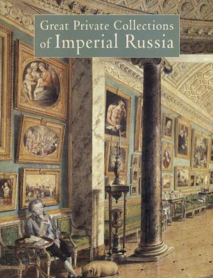 Great Private Collections of Imperial Russia - Neverov, Oleg, and Piotrovsky, Mikhail, Prof. (Foreword by)