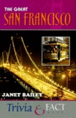 Great San Francisco Trivia & Fact Book - Bailey, Janet