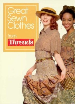 Great Sewn Clothes - Threads Magazine, and Timmons, Christine (Editor), and Threads (Editor)
