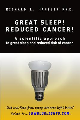 Great Sleep! Reduced Cancer!: A Scientific Approach to Great Sleep and Reduced Cancer Risk - Hansler, Richard L, PhD