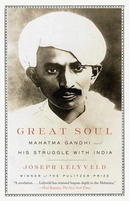 Great Soul: Mahatma Gandhi and His Struggle with India - Lelyveld, Joseph