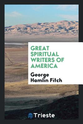 Great Spiritual Writers of America - Fitch, George Hamlin