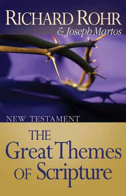 Great Themes of Scripture: New Testament - Rohr, Richard, Father, Ofm, and Martos, Joseph