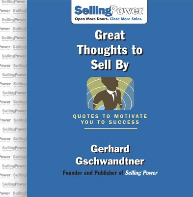 Great Thoughts to Sell by: Quotes to Motivate You to Success - Gschwandtner, Gerhard