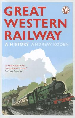 Great Western Railway: A History - Roden, Andrew