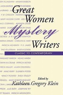 Great Women Mystery Writers: Classic to Contemporary - Klein, Kathleen Gregory (Editor)