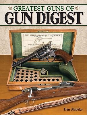 Greatest Guns of Gun Digest - Shideler, Dan