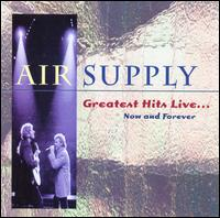 Greatest Hits Live: Now & Forever - Air Supply