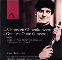 Greatest Oboe Concertos - Simon Dent (oboe); Southwest German Chamber Orchestra (Pforzheim); Vladislav Czarnecki (conductor)