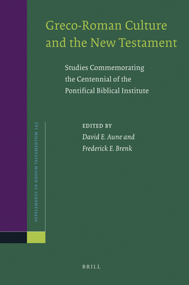 Greco-Roman Culture and the New Testament: Studies Commemorating the Centennial of the Pontifical Biblical Institute - Aune, David Edward (Editor), and Brenk, Frederick (Editor)