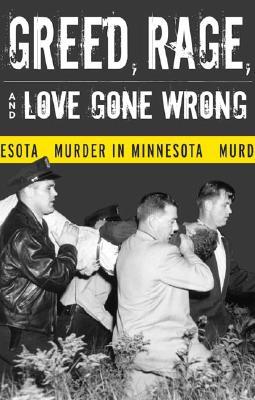 Greed, Rage, and Love Gone Wrong: Murder in Minnesota - Rubenstein, Bruce