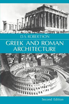 Greek and Roman Architecture - Robertson, Donald S, and D S, Robertson