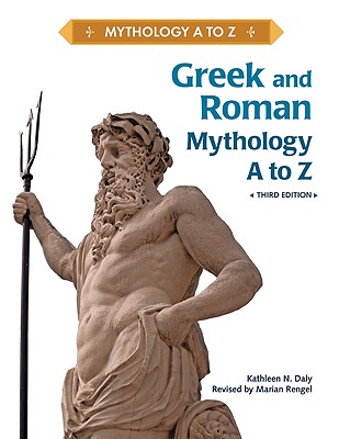 Greek and Roman Mythology A to Z - Daly, Kathleen N, and Rengel, Marian (Revised by)