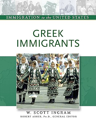 Greek Immigrants - Ingram, W Scott, and Asher, Robert, Professor (Editor)