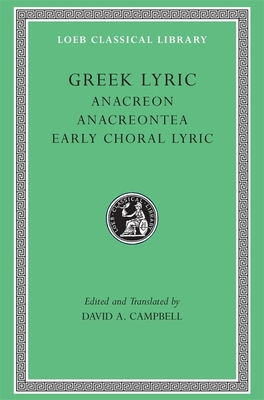 Greek Lyric, Volume II: Anacreon, Anacreontea, Choral Lyric from Olympus to Alcman - Campbell, D A, and Anacreon, and Campbell, David A (Translated by)