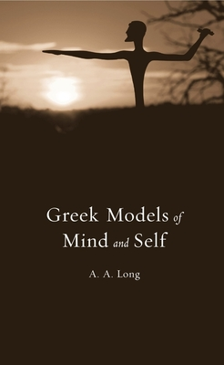 Greek Models of Mind and Self - Long, A A