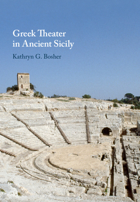 Greek Theater in Ancient Sicily - Bosher, Kathryn G, and Hall, Edith (Editor), and Marconi, Clemente (Editor)
