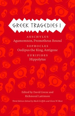 Greek Tragedies, Volume 1: Aeschylus, Sophocles, Euripides - Griffith, Mark (Editor), and Most, Glenn W (Editor), and Grene, David (Editor)
