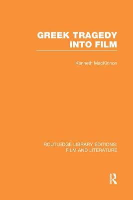 Greek Tragedy into Film - Mackinnon, Kenneth
