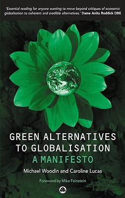 Green Alternatives to Globalisation: A Manifesto - Woodin, Michael, and Lucas, Caroline