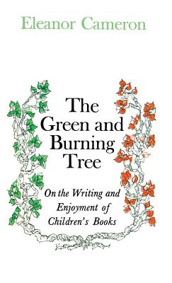 Green and Burning Tree: On the Writing and Enjoyment of Children's Books - Cameron, Eleanor