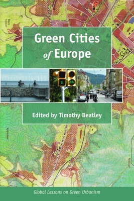 Green Cities of Europe: Global Lessons on Green Urbanism - Beatley, Timothy, Professor (Editor)