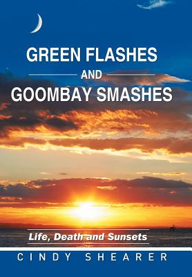 Green Flashes and Goombay Smashes: Life, Death and Sunsets - Shearer, Cindy, Dr.