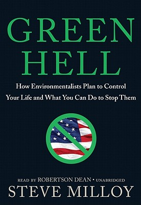 Green Hell: How Environmentalists Plan to Ruin Your Life and What You Can Do to Stop Them - Milloy, Steve, and Dean, Robertson (Read by)