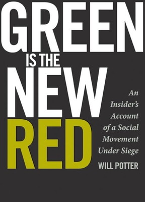 Green Is the New Red: An Insider's Account of a Social Movement Under Siege - Potter, Will