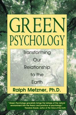 Green Psychology: Transforming Our Relationship to the Earth - Metzner, Ralph, PhD