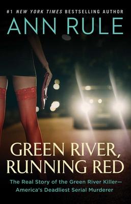 Green River, Running Red: The Real Story of the Green River Killer--America's Deadliest Serial Murderer - Rule, Ann