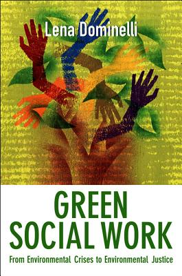 Green Social Work: From Environmental Crises to Environmental Justice - Dominelli, Lena