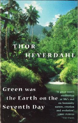 Green Was The Earth On The Seventh Day - Heyerdahl, Thor